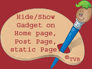 How Hide/Show Gadget in blogger (Home page, Post page, Static page).
