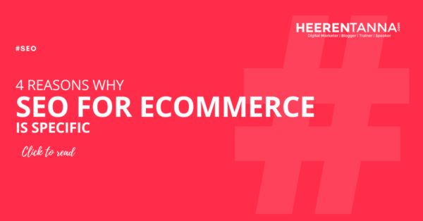 4 reasons why seo for ecommerce is specific heerentanna blog
