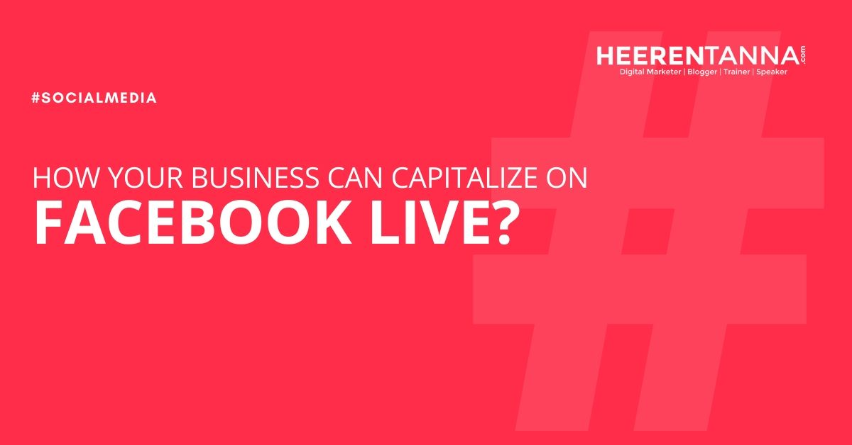 How Your Business Can Capitalize On Facebook Live?