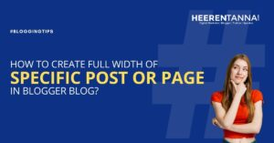 How to create full width of specific post or page in blogger blog?