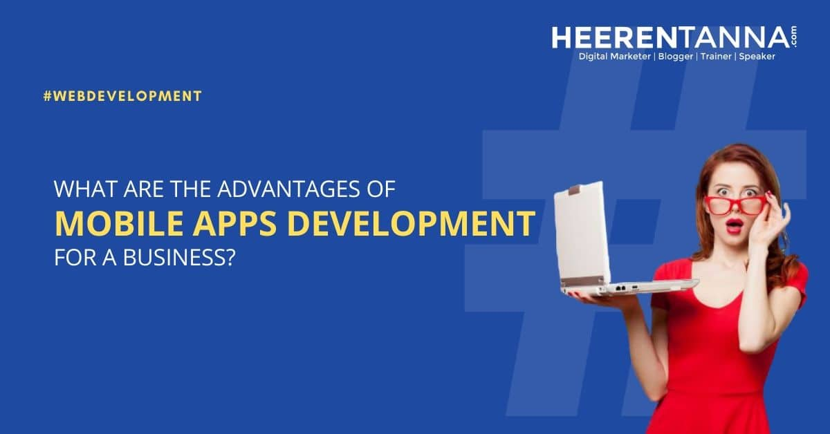 What Are the Advantages of Mobile Apps Development for a Business?