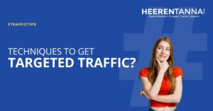 Techniques to get targeted traffic heerentanna blog